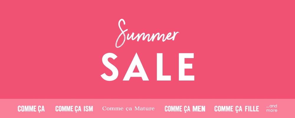"COMME CA、COMME CA ISM ...and more  ""SUMMER SALE"""