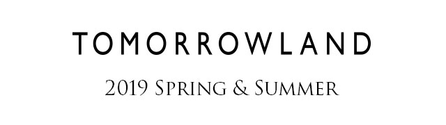 TOMORROWLAND 2019 Spring & Summer